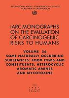 Some naturally occurring substances: food items and constituents, heterocyclic aromatic amines and mycotoxins : IARC Working Group on the Evaluation of Carcinogenic Risks to Humans, Lyon, 9-16 June 1992