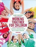 Working together for children : a critical introduction to multi-agency working