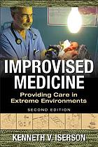 Improvised medicine : providing care in extreme environments