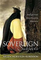 Sovereign subjects : indigenous sovereignty matters