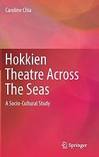 Hokkien theatre across the seas : a socio-cultural study