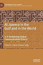 Al Jazeera in the Gulf and in the world : is it redefining global communication ethics?