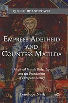 Empress Adelheid and Countess Matilda : Medieval Female Rulership and the Foundations of European Society