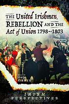 The united Irishmen, rebellion and the act of union, 1798-1803