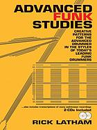 Advanced funk studies : creative patterns for the advanced drummer in the styles of today's leading funk drummers
