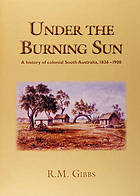 Under the burning sun : a history of colonial South Australia, 1836-1900