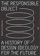 The responsible object : a history of design ideology for the future