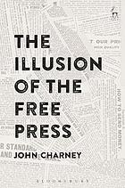 The Illusion of the Free Press.