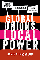 Global unions, local power : sparking the new labor transnationalism
