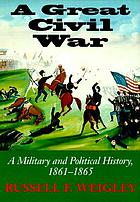 A great Civil War a military and political history, 1861-1865