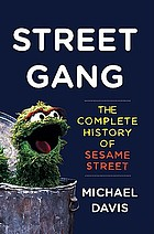 Street gang : the complete history of Sesame Street