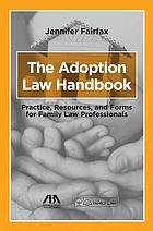 Adoption law handbook : practice, resources, and forms for family law professionals