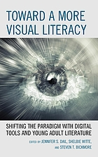 Toward a more visual literacy : shifting the paradigm with digital tools and young adult literature