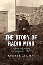 The story of radio mind : a missionary's journey on Indigenous land