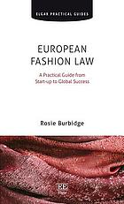 European fashion law : a practical guide from start-up to global success
