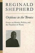 Orpheus in the Bronx : essays on identity, politics, and the freedom of poetry