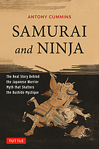 Samurai and ninja : the real story behind the Japanese warrior myth that shatters the Bushido mystique