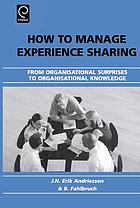 How to manage experience sharing : from organisational surprises to organisational knowledge