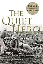 The quiet hero : the untold Medal of Honor story of George E. Wahlen at the battle for Iwo Jima