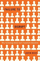 Failure to disrupt : why technology alone can't transform education