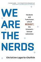 We are the nerds : the birth and tumultuous life of Reddit, the internet's culture laboratory