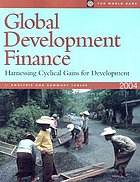 Global development finance 2004 : harnessing cyclical gains for development.