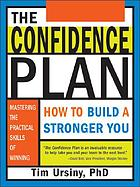 The confidence plan : how to build a stronger you