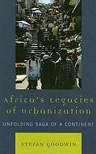 Africa's legacies of urbanization : unfolding saga of a continent