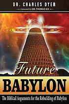 Future Babylon: the biblical arguments for rebuilding Babylon