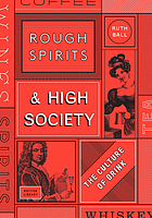 Rough spirits & high society : the culture of drink