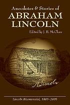 Anecdotes & stories of Abraham Lincoln : early life stories, professional life stories, White House stories, war stories, miscellaneous stories