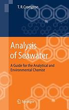 Analysis of seawater : a guide for the analytical and environmental chemist ; with 45 tables
