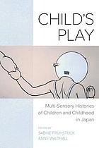 Child's play : multi-sensory histories of children and childhood in Japan