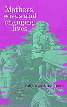 Mothers, Wives and Changing Lives : Women in Mid-Twentieth Century Rural Wales.