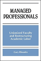 Managed professionals : unionized faculty and restructuring academic labor