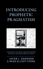 Introducing Prophetic Pragmatism : A Dialogue on Hope, the Philosophy of Race, and the Spiritual Blues