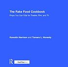 The fake food cookbook : props you can't eat for theatre, film, and TV