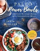 Paleo power bowls : 100 easy, nutrient-dense, anti-inflammatory meals