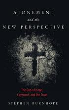 Atonement and the new perspective : the God of Israel, covenant, and the cross
