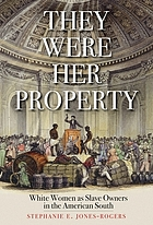 They were her property : white women as slave owners in the American South