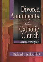 Divorce, annulments, and the Catholic Church : healing or hurtful?