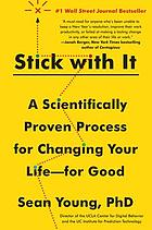 Stick with it : a scientifically proven process for changing your life--for good