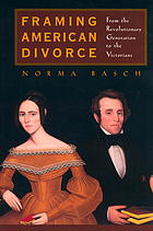 Framing American divorce : from the revolutionary generation to the Victorians