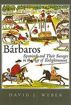 Bárbaros : Spaniards and their savages in the Age of Enlightenment