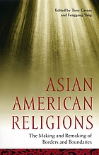 Asian American religions : the making and remaking of borders and boundaries
