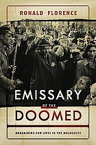 Emissary of the doomed : bargaining for lives in the Holocaust