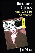 Uncommon cultures : popular culture and post-modernism