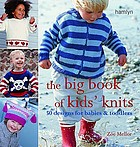 The big book of kids' knits : 50 designs for babies and toddlers