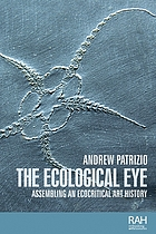 The ecological eye : assembling an ecocritical art history