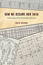 How we became our data : a genealogy of the informational person